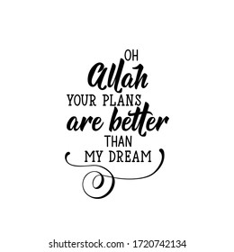 Oh Allah your plans are better than my dream. Ramadan Lettering. calligraphy vector. Ink illustration. Religion Islamic quote