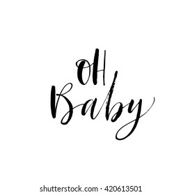 Oh Baby card. Hand drawn lettering background. Ink illustration. Modern brush calligraphy. Isolated on white background.