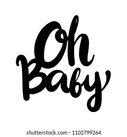Oh, Baby. Hand drawn vector lettering isolated on white background. Lettering for babies clothes and nursery decorations bags, posters, invitations, cards, pillows.