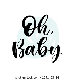 Oh, Baby. Lettering for babies clothes and nursery decorations (bags, posters, invitations, cards, pillows). Brush calligraphy isolated on white background. Overlay for photo album.