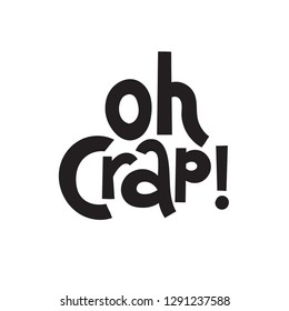 Oh crap - Funny birthday slogan stylized typography. Social media, poster, card, banner, textile, gift, design element. Sketch quote, phrase on white background. Modern concept typography layout.