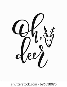 Oh Deer Merry Christmas Happy New Year simple lettering. Calligraphy postcard or poster graphic design element. Hand written sign. Photo overlay Winter Holidays vector. Santa Bright Days