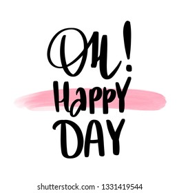 Oh. happy day - Vector hand drawn lettering phrase. Modern brush calligraphy. Motivation and inspiration quote for girls room, cards, wall decoration, blogs, posters and social media. Fashion saying.