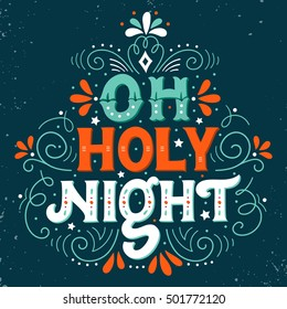 Oh holy night. Hand drawn winter holiday saying. Christmas lettering with decorative design elements. This illustration can be used as a greeting card, poster or print.