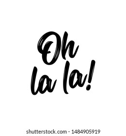 Oh la la - Hand drawn lettering quote. Vector illustration. Good for scrap booking, posters, textiles, gifts...