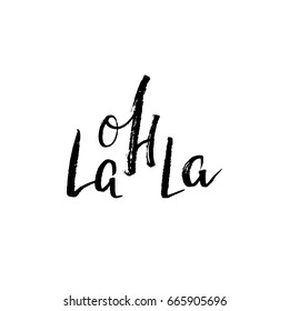 Oh la la - Hand drawn lettering quote. Vector illustration