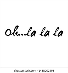 Oh la la handwritten ink brush vector lettering. French romantic saying calligraphic inscription. Greeting card, postcard decorative print. Excitement expression. Flirt phrase with exclamation mark