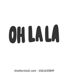 Oh lala. Sticker for social media post. Vector hand drawn illustration design. Bubble pop art doodle cartoon comics style. Good for poster, t shirt print, card, video and blog