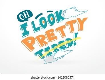 Oh I Look Pretty Tired Masthead
