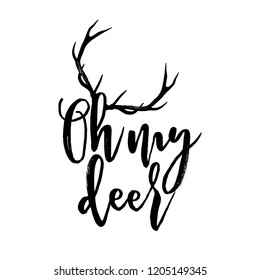 Oh my deer - Calligraphy phrase for Christmas. Hand drawn lettering for Xmas greetings cards, invitations. Good for t-shirt, mug, scrap booking, gift, printing press. Holiday quotes.