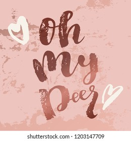 Oh My Deer. Christmas ironic quote calligraphic greeting card in pink gold colors. Bronze texture luxury foil backround. Hand lettering, modern calligraphy. Merry Christmas design. Vector