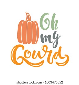 Oh my Gourd pumpkin sketch. Vector calligraphy Silhouette Farm Print. Autumn handwritten lettering. For card, print, invitation, t-shirt design, harvest, thanksgiving party decor. Sassy Thanksgiving