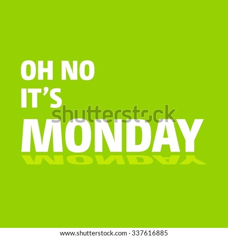 Oh no monday green typography greeting stock vector royalty free oh no its monday green typography greeting cards template m4hsunfo
