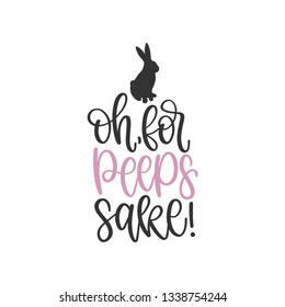 Oh, for peeps sake! - Easter Hand Lettered Quote/Saying