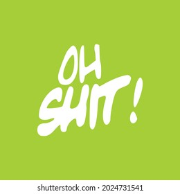 Oh Shit Vector Text on green background. Oh Shit modern lettering print design isolated on green background. T-shirt  design
