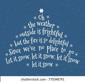Oh the weather outside is frightful, But the fire is so delightful, And since we've no place to go, Let It Snow, Let It Snow, Let It Snow. Christmas illustration