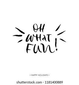 Oh what fun. Holiday greeting card with calligraphy quote. Handwritten modern brush lettering phrase. Hand drawn design elements.