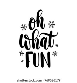 Oh what fun lettering card. Hand drawn inspirational winter quote  with doodles. Winter greeting card. Motivational print for invitation cards, brochures, poster, t-shirts, mugs.
