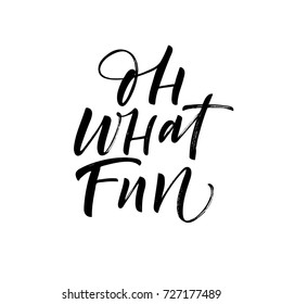 Oh what fun phrase. Greeting card. Ink illustration. Modern brush calligraphy. Isolated on white background.