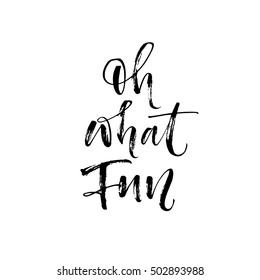 Oh what Fun postcard. Hand drawn positive phrase. Ink illustration. Modern brush calligraphy. Isolated on white background.