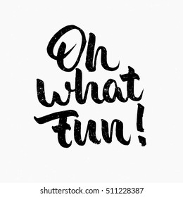 Oh what fun quote. Ink hand lettering. Modern brush calligraphy. Handwritten phrase. Inspiration graphic design typography element. Cute simple vector sign.