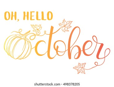 Oh,hello October - Hand painted lettering with stylized pumpkin and leaves in fall colors. Bright handwritten typographic poster.Perfect for cards, prints, flyers,posters, special offer and more.