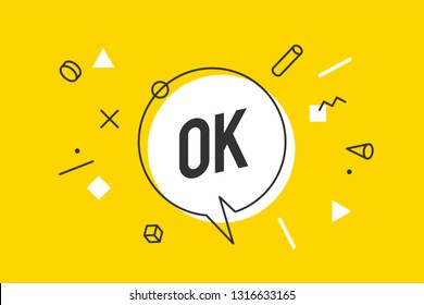 OK. Banner, speech bubble, poster and sticker concept, geometric memphis style with text Ok. Icon message OK cloud talk for banner, poster, web. White background. Vector Illustration