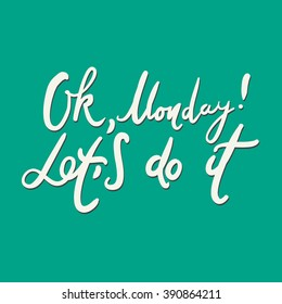 Ok, Monday, let's do it! Modern calligraphic style. Hand lettering and custom typography for your designs: t-shirts, bags, for posters, invitations, cards, etc. Hand drawn typography.