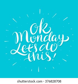 Ok Monday, let's do this! Hand lettering quote.