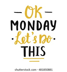 Ok Monday, let's do this! poster. Motivational slogan. Hand written brush lettering, retro style. Inspirational quote. Vector illustration
