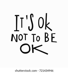 Its ok not to be ok t-shirt quote feminist lettering. Calligraphy inspiration graphic design typography element. Hand written Simple vector sign. Protest against patriarchy sexism misogyny female
