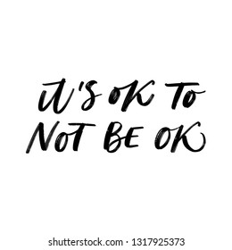 IT'S OK TO NOT BE OK. VECTOR HAND LETTERING ABOUT MENTAL HEALTH