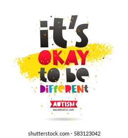 It's okay to be different. Autism Awareness. Trend lettering. Healthcare concept. Vector illustration on white background with a smear of yellow ink