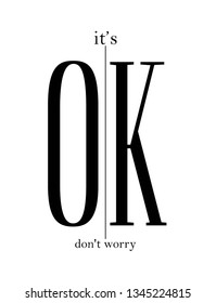 it's okay don't worry slogan.  for T-shirt printing design and various jobs, Vector.