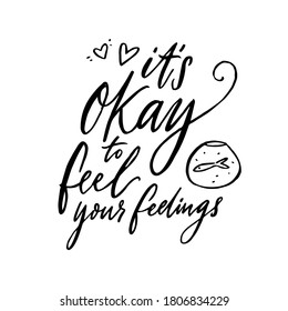 It's okay to feel your feelings. Inspirational support quote about negative emotions and validation. Black vector saying isolated on white background