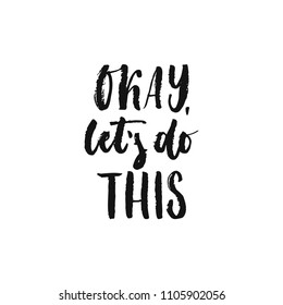 Okay, let's do this - hand drawn motivation lettering phrase isolated on the white background. Fun brush ink vector illustration for banners, greeting card, poster design