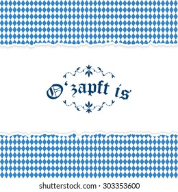 Oktoberfest background with ripped open paper having blue-white checkered pattern and text O'zapft is