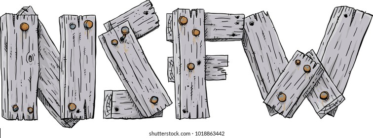 Old and faded cartoon barn boards nailed together to form letters spelling the online internet acronym NSFW,, Not Safe For Work.