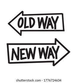 Old Way vs New Way arrows sign. Hand-drawn lettering and illustration. Improvement and change management business concept