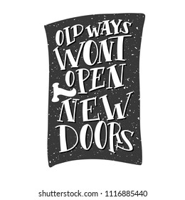 Old ways wont open new doors motivational quote. Modern calligraphic poster. Vector calligraphy image. Hand drawn lettering poster, vintage typography card.