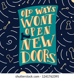 Old ways wont open new doors motivational quote. Vector calligraphy image. Hand drawn lettering poster, vintage typography card. Modern calligraphic poster.
