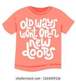 Old ways wont open new doors - tee shirt with hand drawn vector lettering. Unique motivational quote to keep inspired for success, business goals, self development, personal growth, social media.