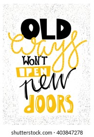 Old Ways Wont Open New Doors sign. Motivation poster. Business poster. Motivation Quote. Hand draw letters. Inspirational, motivational background. Card with stylish text in vector. Unique  typography
