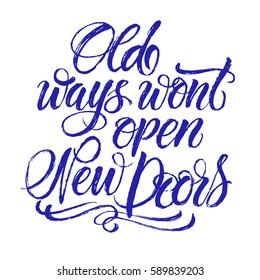 Old ways wont open new door. Letter Brush Texture Vector. Calligraphy lettering quote.