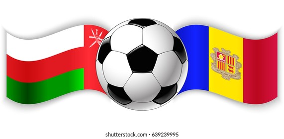 Omani and Andorran wavy flags with football ball. Oman combined with Andorra isolated on white. Football match or international sport competition concept.