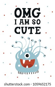 OMG I am so cute - Funny nursery poster with monster and lettering. Color kids vector illustration in scandinavian style.