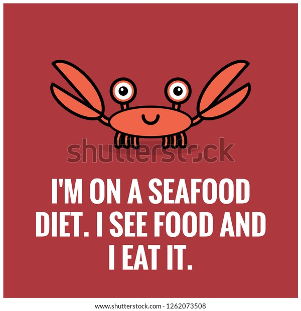 I'm on a seafood diet I see food and I eat it funny crab quote poster
