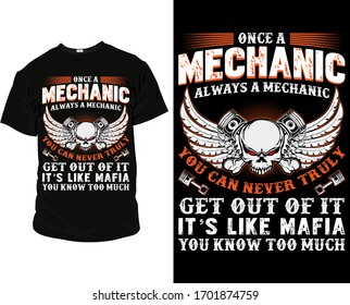 Once a mechanic always a mechanic you can never truly get out of it it's like mafia you know too much mechanical t shirt design template vector for personal and commercial use