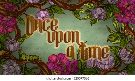 Once upon a time. Calligraphic inscription inside a vintage colorful floral frame with caterpillar