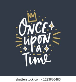 Once upon a time calligraphic vector inscription on dark background. Can be used for poster and banner, children's book illustration, postcard, gift card, print for t-shirt, sticker, label and other